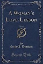 A Woman's Love-Lesson, Vol. 1 of 3 (Classic Reprint) af Emily J. Dunham