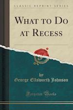 What to Do at Recess (Classic Reprint)
