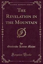 The Revelation in the Mountain (Classic Reprint)