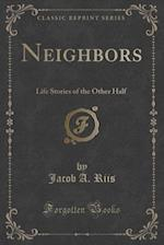 Neighbors: Life Stories of the Other Half (Classic Reprint)