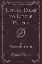 Little Talks to Little People (Classic Reprint) af James M. Farrar