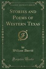 Stories and Poems of Western Texas (Classic Reprint) af William Averitt