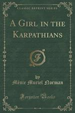 A Girl in the Karpathians (Classic Reprint) af Menie Muriel Norman