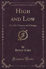 High and Low, Vol. 1 of 3: Or, Life's Chances and Changes (Classic Reprint)