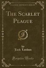 The Scarlet Plague (Classic Reprint)