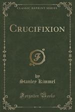 Crucifixion (Classic Reprint) af Stanley Kimmel
