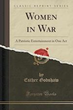 Women in War: A Patriotic Entertainment in One Act (Classic Reprint) af Esther Godshaw