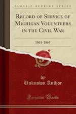 Record of Service of Michigan Volunteers in the Civil War