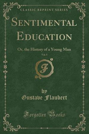 Bog, hæftet Sentimental Education, Vol. 5: Or, the History of a Young Man (Classic Reprint) af Gustave Flaubert