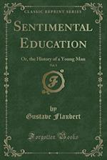 Sentimental Education, Vol. 5: Or, the History of a Young Man (Classic Reprint)