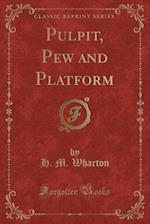 Pulpit, Pew and Platform (Classic Reprint) af H. M. Wharton