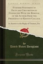 Further Statement of Facts and Circumstances Connected With the Removal of the Author From the Presidency of Kenyon College: In Answer to the Reply of af David Bates Douglass