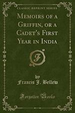 Memoirs of a Griffin, or a Cadet's First Year in India (Classic Reprint) af Francis J. Bellew