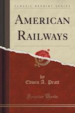 American Railways (Classic Reprint)