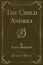 The Child Andrea (Classic Reprint)