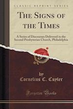 The Signs of the Times: A Series of Discourses Delivered in the Second Presbyterian Church, Philadelphia (Classic Reprint) af Cornelius C. Cuyler