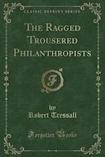 The Ragged Trousered Philanthropists (Classic Reprint) af Robert Tressall