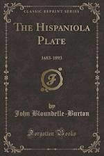 The Hispaniola Plate: 1683-1893 (Classic Reprint) af John Bloundelle-Burton