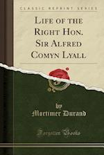 Life of the Right Hon. Sir Alfred Comyn Lyall (Classic Reprint) af Mortimer Durand