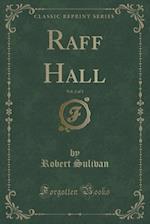 Raff Hall, Vol. 2 of 3 (Classic Reprint) af Robert Sulivan