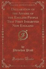 Declaration of the Affairs of the English People That First Inhabited New England (Classic Reprint)
