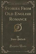Stories from Old English Romance (Classic Reprint) af Joyce Pollard