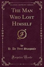 The Man Who Lost Himself (Classic Reprint)