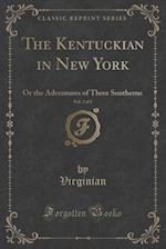 The Kentuckian in New York, Vol. 2 of 2: Or the Adventures of Three Southerns (Classic Reprint) af Virginian Virginian