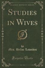 Studies in Wives (Classic Reprint) af Mrs. Belloc Lowndes