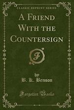 A Friend With the Countersign (Classic Reprint)