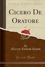 Cicero de Oratore, Vol. 1 (Classic Reprint)