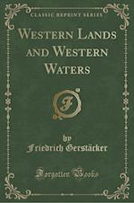 Western Lands and Western Waters (Classic Reprint)