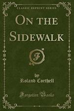 On the Sidewalk (Classic Reprint) af Roland Corthell