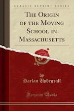 The Origin of the Moving School in Massachusetts (Classic Reprint)