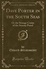 Dave Porter in the South Seas: Or the Strange Cruise of the Stormy Petrel (Classic Reprint)