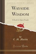 Wayside Wisdom: A Book for Quiet People (Classic Reprint) af E. M. Martin