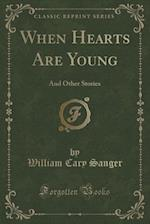 When Hearts Are Young: And Other Stories (Classic Reprint) af William Cary Sanger