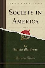 Society in America, Vol. 3 of 3 (Classic Reprint)