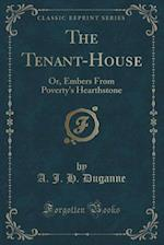 The Tenant-House: Or, Embers From Poverty's Hearthstone (Classic Reprint)