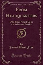 From Headquarters: Odd Tales Picked Up in the Volunteer Service (Classic Reprint) af James Albert Frye