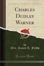 Charles Dudley Warner (Classic Reprint)