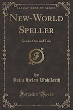 New-World Speller: Grades One and Two (Classic Reprint)