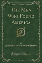 The Men Who Found America (Classic Reprint) af Frederick Winthrop Hutchinson