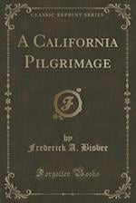 A California Pilgrimage (Classic Reprint)