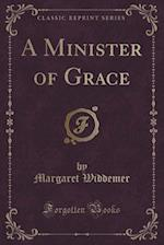 A Minister of Grace (Classic Reprint)