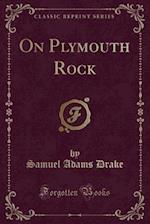 On Plymouth Rock (Classic Reprint)