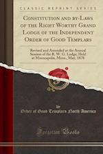 Constitution and By-Laws of the Right Worthy Grand Lodge of the Independent Order of Good Templars