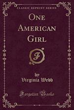 One American Girl (Classic Reprint) af Virginia Webb