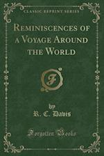 Reminiscences of a Voyage Around the World (Classic Reprint)