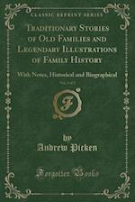 Traditionary Stories of Old Families and Legendary Illustrations of Family History, Vol. 1 of 2: With Notes, Historical and Biographical (Classic Repr